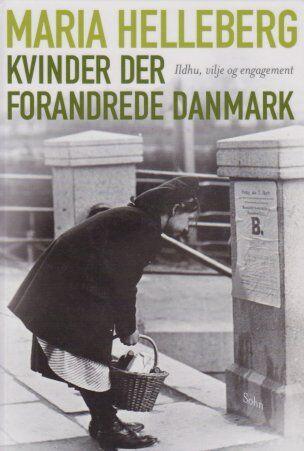 Maria Helleberg: Kvinder der forandrede Danmark, 2013.